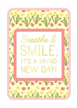 Breathe & SMILE, It's a brand new day by beatrice
