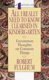 All I Really Need To Know I Learned In Kindergarten: Uncommon Thoughts ...