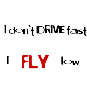 funny_quotes_i_dont_drive_fast_i_fly_low_tshirt ...