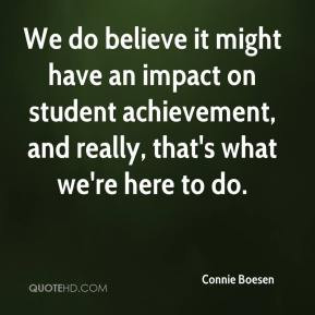 We Do Believe It Might Have An Impact On Student Achievement