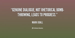 Genuine dialogue, not rhetorical bomb-throwing, leads to progress ...