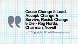 Cause change & lead quote by ray norda chairman novell