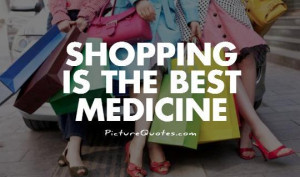 Girly Quotes Shopping Quotes Medicine Quotes Funny Quotes