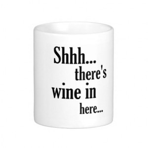 There's wine in here - Funny Quote Mug
