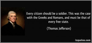 Every citizen should be a soldier. This was the case with the Greeks ...