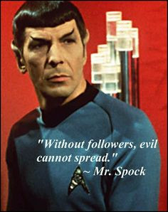 Star Trek Spock quote - Without followers, evil cannot spread. More