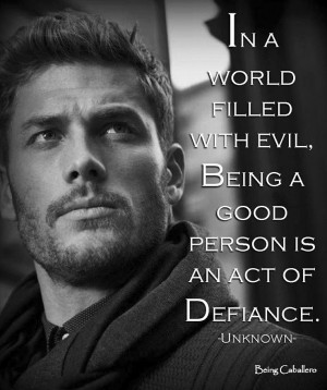 Gentleman's Quotes: In a world filled with evil, Being a good person ...