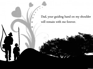 ... Guiding hand on my shoulder will remain with me forever ~ Father Quote