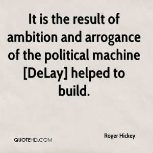 It is the result of ambition and arrogance of the political machine ...