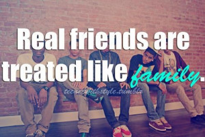 Real friends are treated like family friendship quote