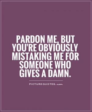 Dont Give A Damn Quotes I dont give a damn quotes