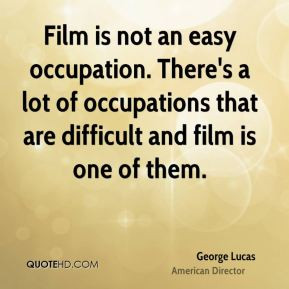 george-lucas-george-lucas-film-is-not-an-easy-occupation-theres-a-lot ...