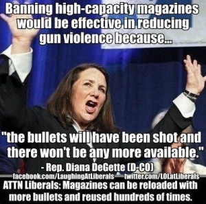 Diana DeGette quote - major moron. Would be nice if all the anti-gun ...