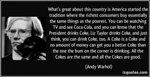 the same things as the poorest. You can be watching TV and see Coca ...