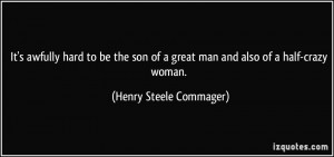 It's awfully hard to be the son of a great man and also of a half ...