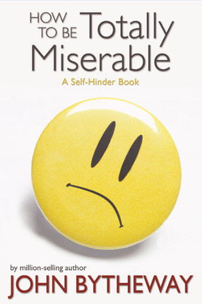 How To Be Totally Miserable: A Self-Hinder Book (Book on CD)