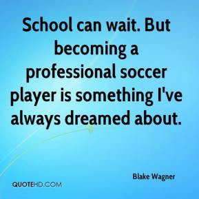 Blake Wagner Quotes