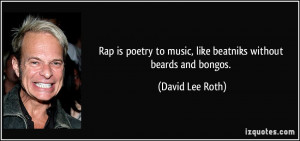 Rap is poetry to music, like beatniks without beards and bongos ...