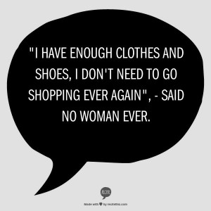 ... shoes, I don't need to go shopping ever again.