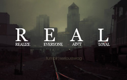 truth quote quotes real reblog realize not real aint unloyal