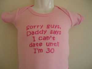 Sorry Guys, Daddy says I can't date til I'm 30, Embroidered Cotton ...