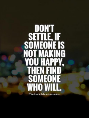... is not making you happy, then find someone who will Picture Quote #1