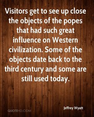 ... Had Such Great Influence On Western Civilization…. - Jeffrey Wyatt