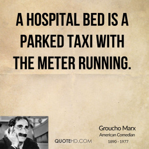 hospital bed is a parked taxi with the meter running.