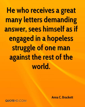 He who receives a great many letters demanding answer, sees himself as ...