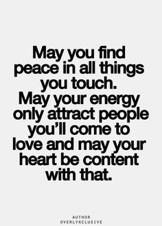 May you find peace in all things you touch. May your energy only ...