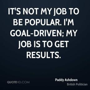 paddy-ashdown-paddy-ashdown-its-not-my-job-to-be-popular-im-goal.jpg