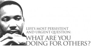 ... Most Persistent and Urgent Question: What are you doing for others