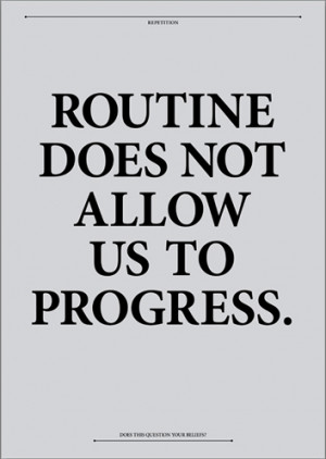 ... quotespictures.com/routine-does-not-allow-us-to-progress-art-quote