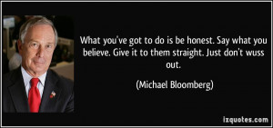 What you've got to do is be honest. Say what you believe. Give it to ...