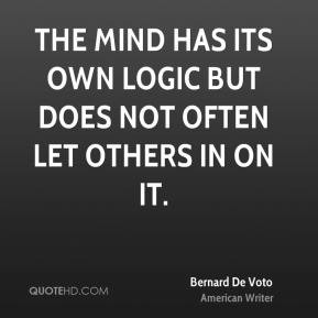 bernard-de-voto-writer-quote-the-mind-has-its-own-logic-but-does-not ...