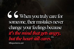 """... The Mind That Gets Angry, But The Heart Still Cares"""" ~ Life Quote"""