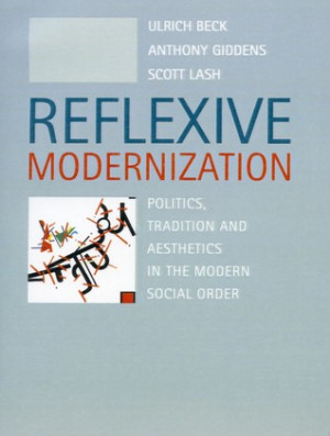 Reflexive Modernization: Politics, Tradition and Aesthetics in the ...