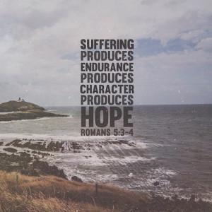 Suffering produces endurance, and endurance produces character, and ...