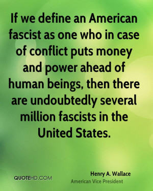 If we define an American fascist as one who in case of conflict puts ...