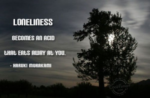 Loneliness Quote: Loneliness becomes an acid that eats away... 43