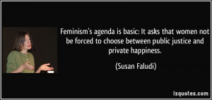 Feminism's agenda is basic: It asks that women not be forced to choose ...