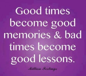 good times become good memories Quotes About Good Memories