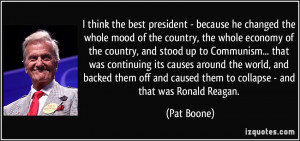 ... and caused them to collapse - and that was Ronald Reagan. - Pat Boone