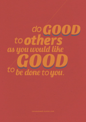 Do Good Quotes – Be Good Quotes – Quote - Do good to others as you ...