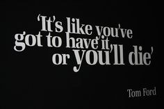 got to have it tom ford tom ford quotes