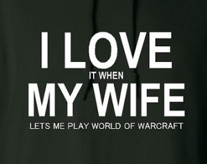 love it When My Wife Lets Me Play WOW World Of Warcraft Great Gamers ...