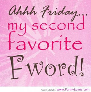 Friday-Quotes-Aaaah-Friday-my-second-favorite-Fword