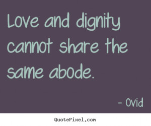 quote about love Love and dignity cannot share the same abode