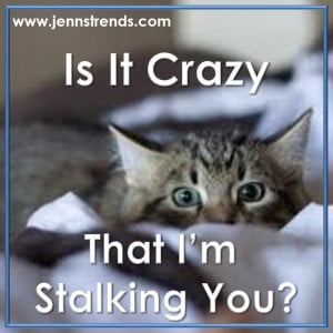 Is It Crazy That I'm Stalking You?