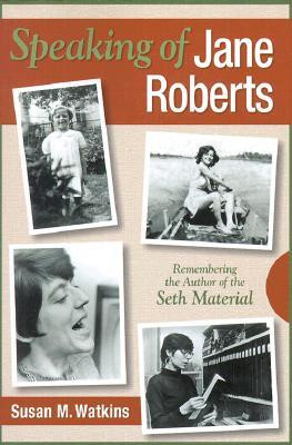 """... Jane Roberts: Remembering the Author of the Seth Material"""" as Want"""